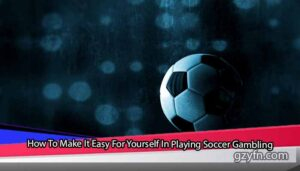 How-To-Make-It-Easy-For-Yourself-In-Playing-Soccer-Gambling